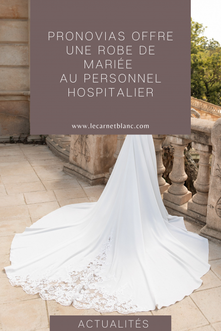 La marque Pronovias offre une robe de mariée au personnel hospitalier - Blog mariage - Le Carnet Blanc